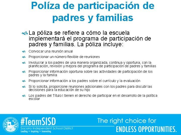 Políza de participación de padres y familias La póliza se refiere a cómo la
