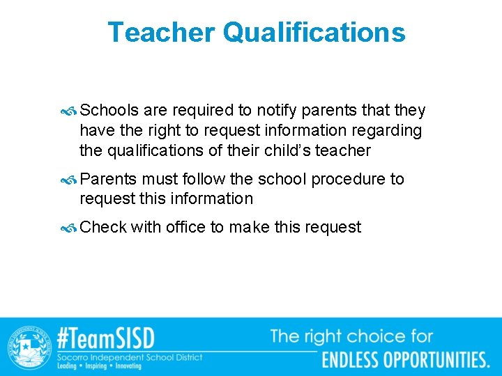 Teacher Qualifications Schools are required to notify parents that they have the right to