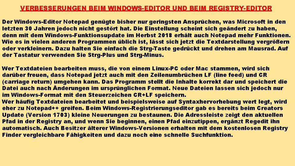 VERBESSERUNGEN BEIM WINDOWS-EDITOR UND BEIM REGISTRY-EDITOR Der Windows-Editor Notepad genügte bisher nur geringsten Ansprüchen,