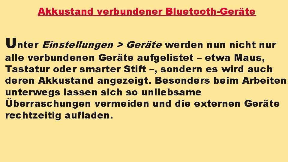 Akkustand verbundener Bluetooth-Geräte Unter Einstellungen > Geräte werden nun nicht nur alle verbundenen Geräte