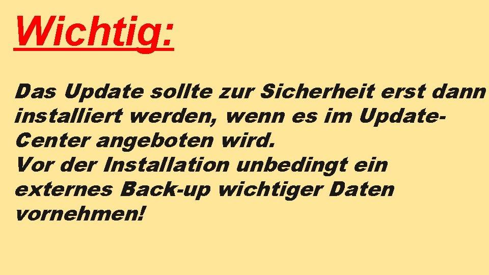 Wichtig: Das Update sollte zur Sicherheit erst dann installiert werden, wenn es im Update.