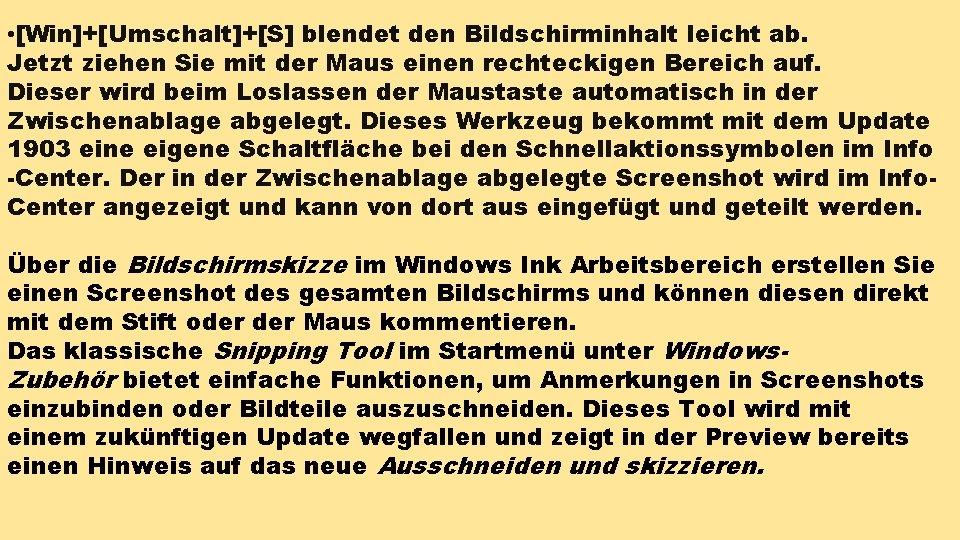 • [Win]+[Umschalt]+[S] blendet den Bildschirminhalt leicht ab. Jetzt ziehen Sie mit der Maus