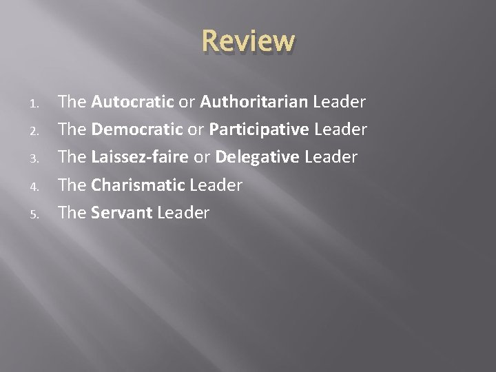 Review 1. 2. 3. 4. 5. The Autocratic or Authoritarian Leader The Democratic or