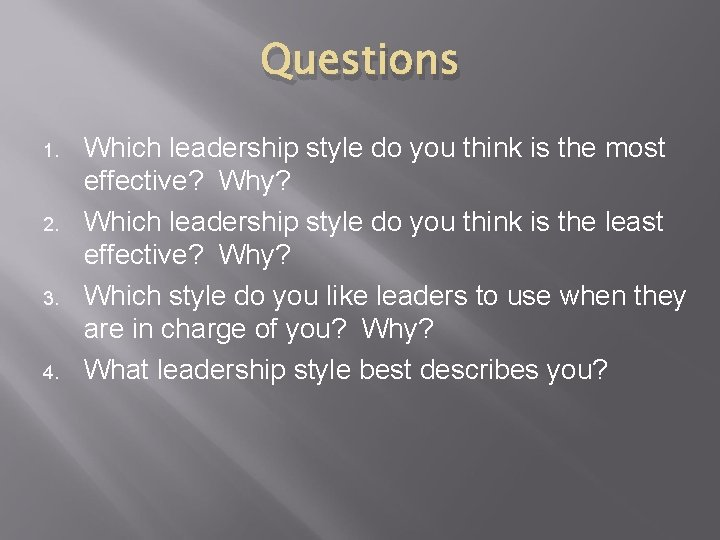 Questions 1. 2. 3. 4. Which leadership style do you think is the most