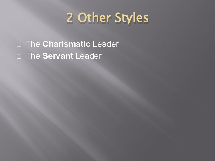 2 Other Styles � � The Charismatic Leader The Servant Leader