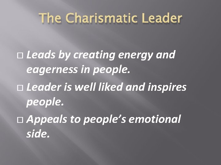 The Charismatic Leader Leads by creating energy and eagerness in people. Leader is well