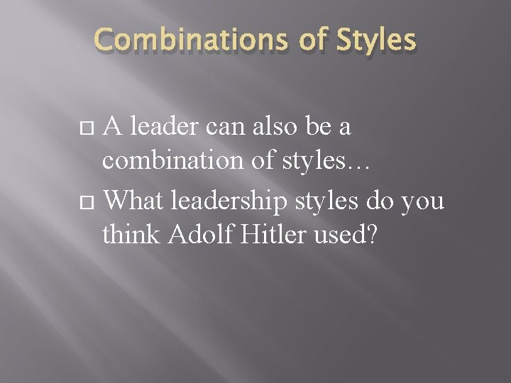 Combinations of Styles A leader can also be a combination of styles… What leadership