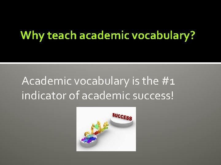 Why teach academic vocabulary? Academic vocabulary is the #1 indicator of academic success!