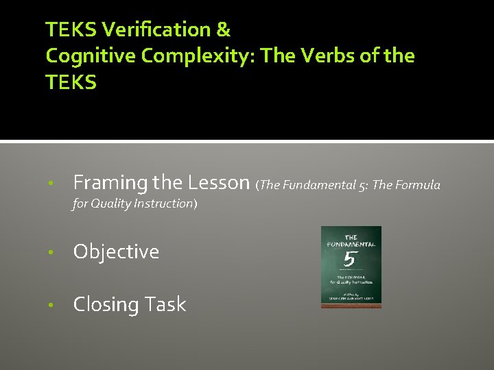 TEKS Verification & Cognitive Complexity: The Verbs of the TEKS • Framing the Lesson