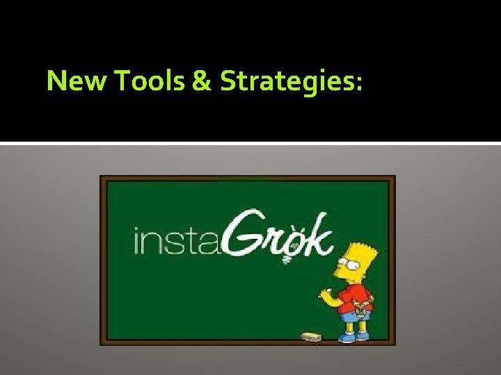 New Tools & Strategies: