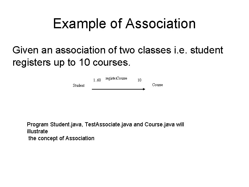 Example of Association Given an association of two classes i. e. student registers up