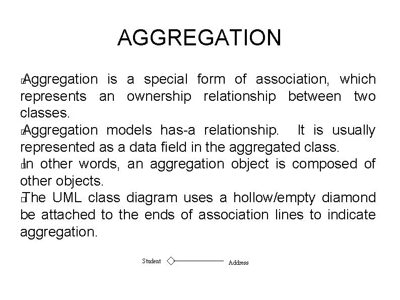 AGGREGATION Aggregation is a special form of association, which represents an ownership relationship between