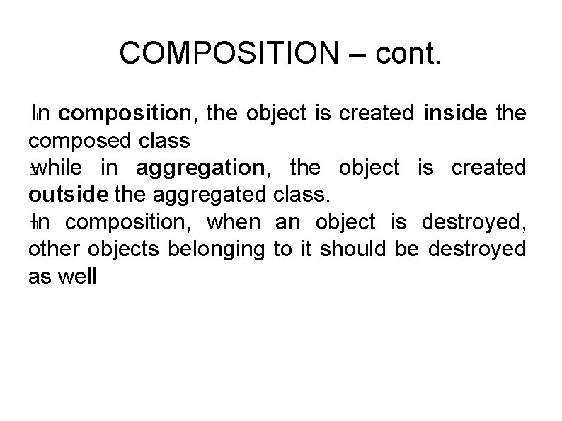 COMPOSITION – cont. In composition, the object is created inside the composed class �