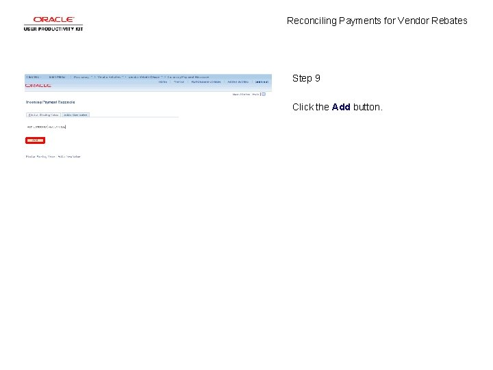 Reconciling Payments for Vendor Rebates Step 9 Click the Add button.