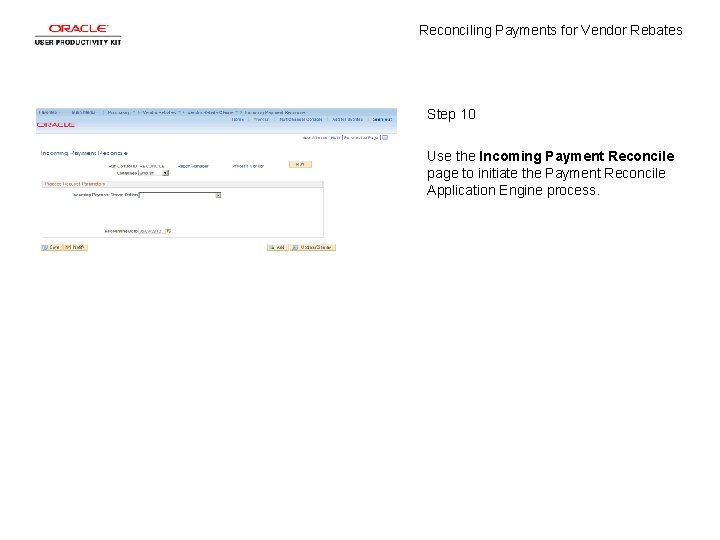 Reconciling Payments for Vendor Rebates Step 10 Use the Incoming Payment Reconcile page to