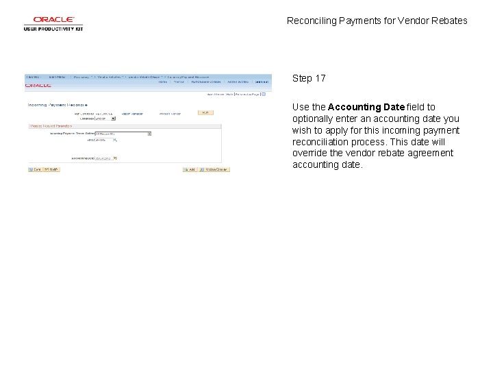 Reconciling Payments for Vendor Rebates Step 17 Use the Accounting Date field to optionally