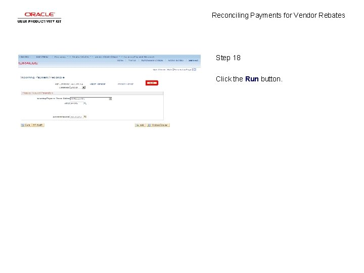 Reconciling Payments for Vendor Rebates Step 18 Click the Run button.