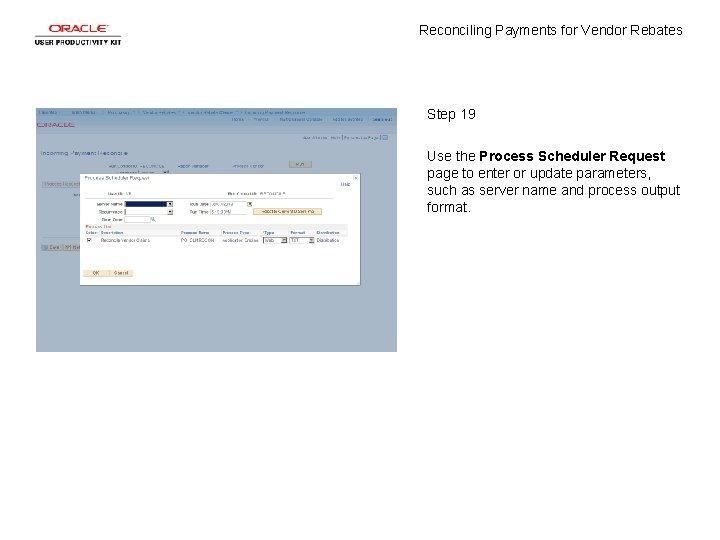 Reconciling Payments for Vendor Rebates Step 19 Use the Process Scheduler Request page to