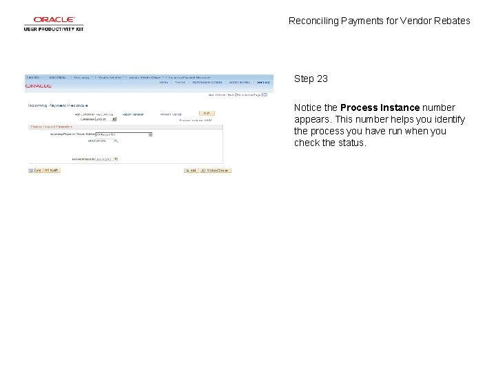 Reconciling Payments for Vendor Rebates Step 23 Notice the Process Instance number appears. This
