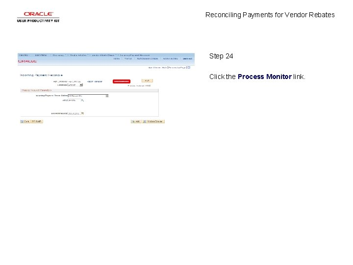Reconciling Payments for Vendor Rebates Step 24 Click the Process Monitor link.