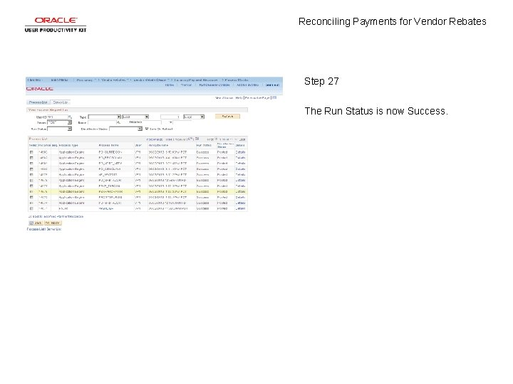 Reconciling Payments for Vendor Rebates Step 27 The Run Status is now Success.