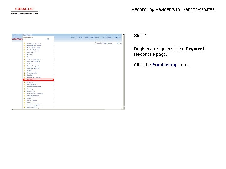 Reconciling Payments for Vendor Rebates Step 1 Begin by navigating to the Payment Reconcile