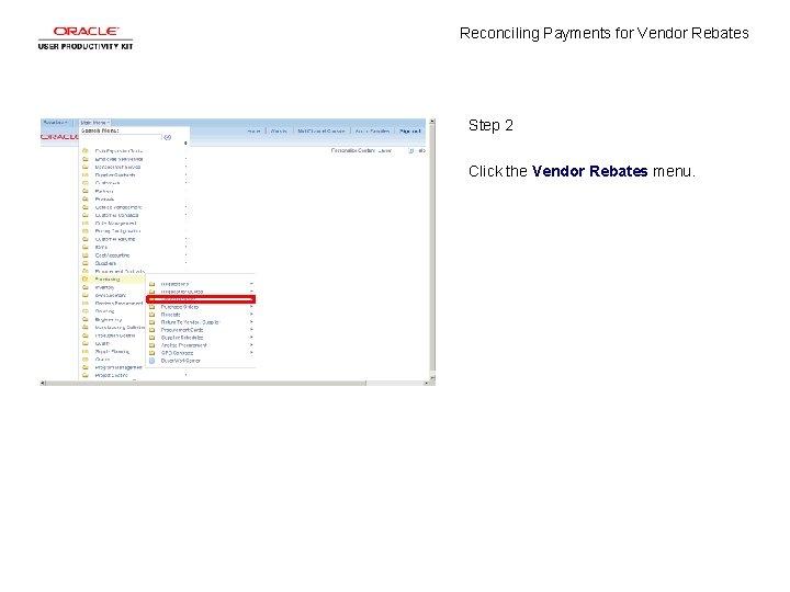 Reconciling Payments for Vendor Rebates Step 2 Click the Vendor Rebates menu.