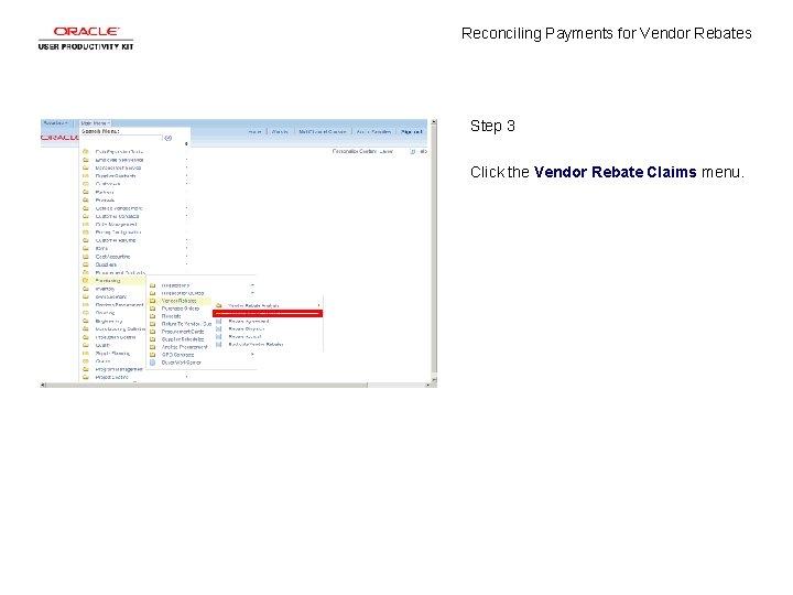 Reconciling Payments for Vendor Rebates Step 3 Click the Vendor Rebate Claims menu.