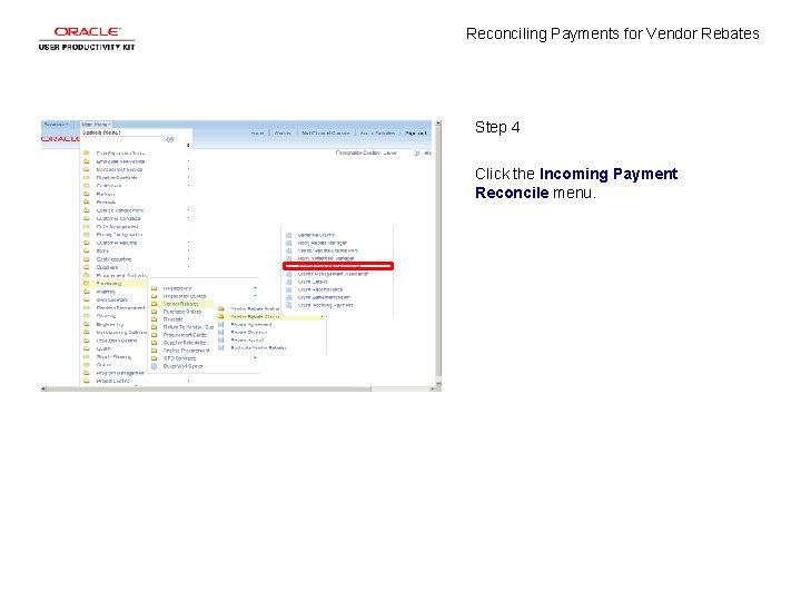 Reconciling Payments for Vendor Rebates Step 4 Click the Incoming Payment Reconcile menu.