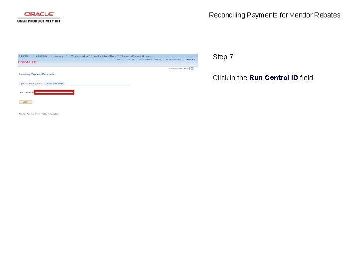 Reconciling Payments for Vendor Rebates Step 7 Click in the Run Control ID field.