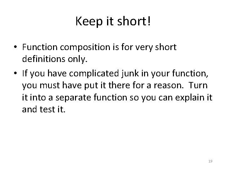 Keep it short! • Function composition is for very short definitions only. • If
