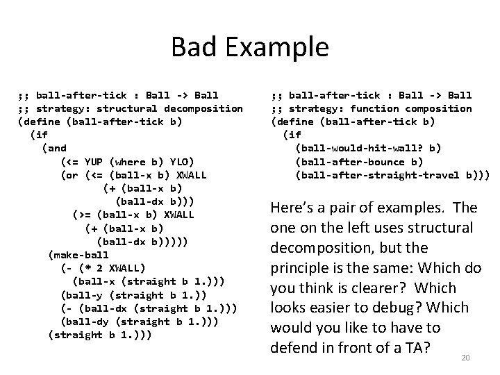 Bad Example ; ; ball-after-tick : Ball -> Ball ; ; strategy: structural decomposition