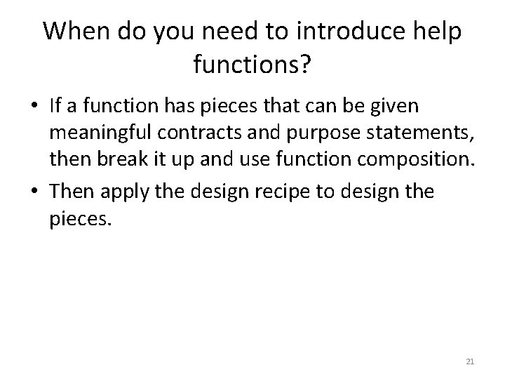When do you need to introduce help functions? • If a function has pieces