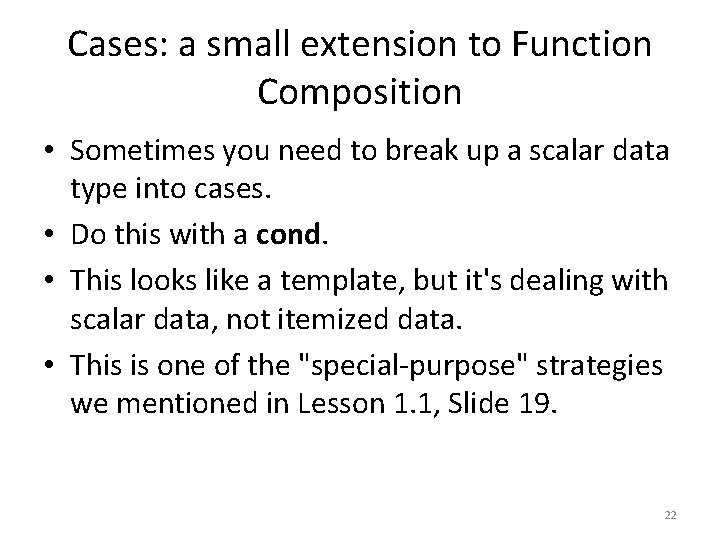 Cases: a small extension to Function Composition • Sometimes you need to break up