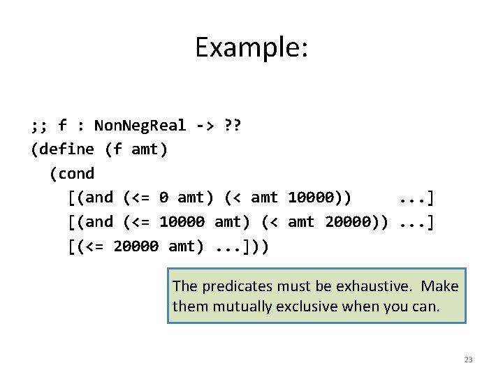 Example: ; ; f : Non. Neg. Real -> ? ? (define (f amt)