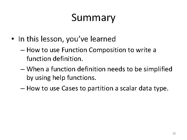 Summary • In this lesson, you've learned – How to use Function Composition to