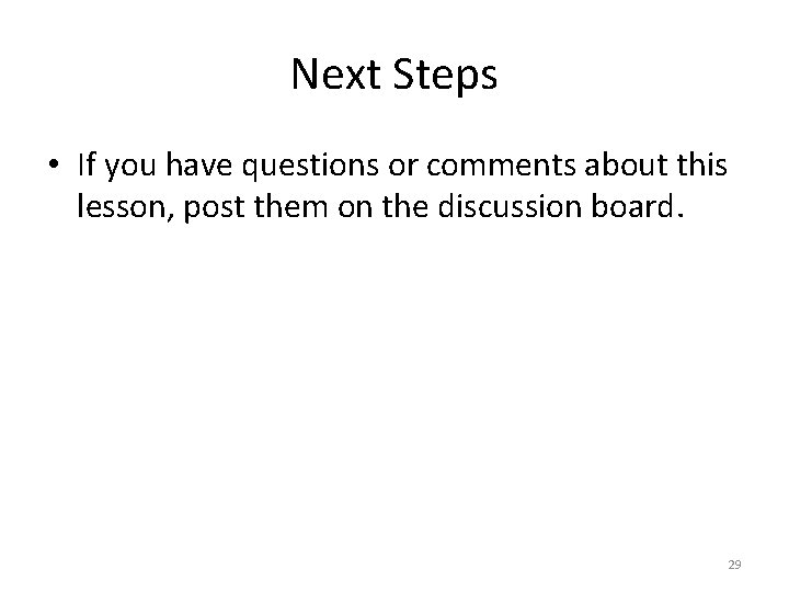 Next Steps • If you have questions or comments about this lesson, post them