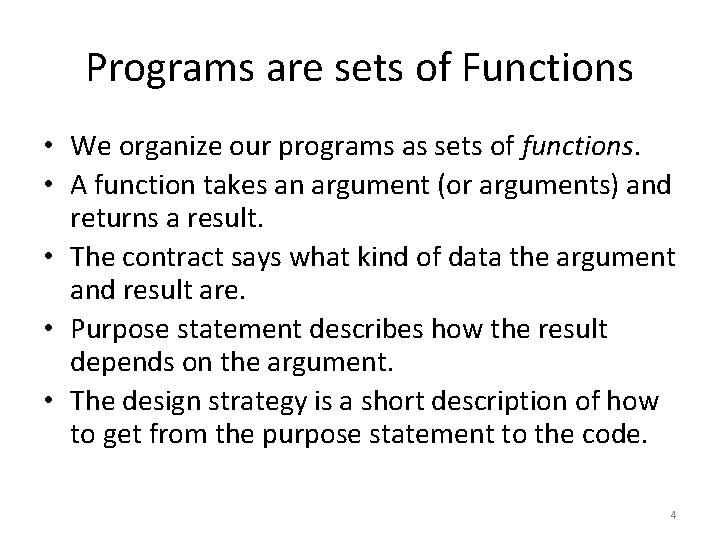 Programs are sets of Functions • We organize our programs as sets of functions.