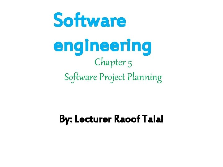 Software engineering Chapter 5 Software Project Planning By: Lecturer Raoof Talal
