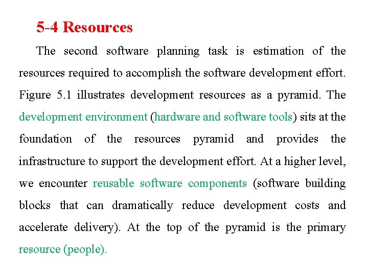 5 -4 Resources The second software planning task is estimation of the resources required
