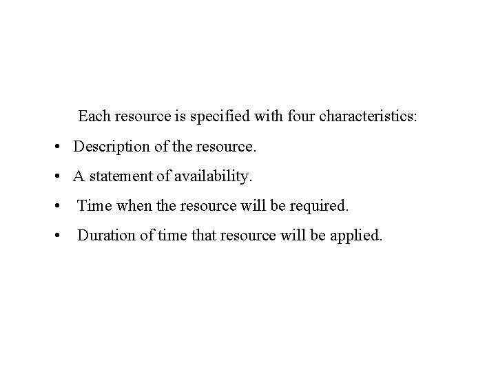 Each resource is specified with four characteristics: • Description of the resource. • A