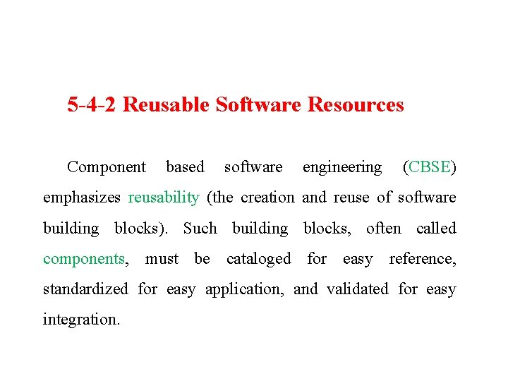 5 -4 -2 Reusable Software Resources Component based software engineering (CBSE) emphasizes reusability (the