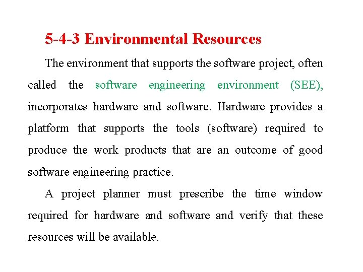 5 -4 -3 Environmental Resources The environment that supports the software project, often called