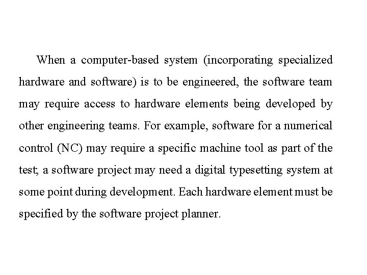 When a computer-based system (incorporating specialized hardware and software) is to be engineered, the