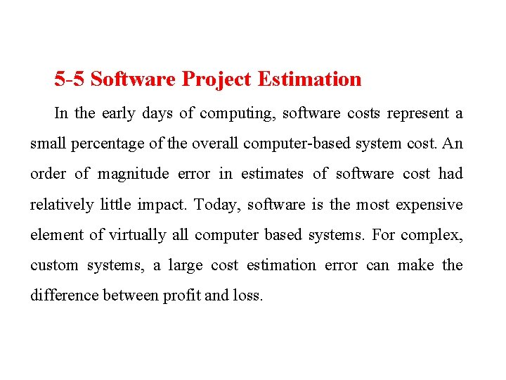 5 -5 Software Project Estimation In the early days of computing, software costs represent