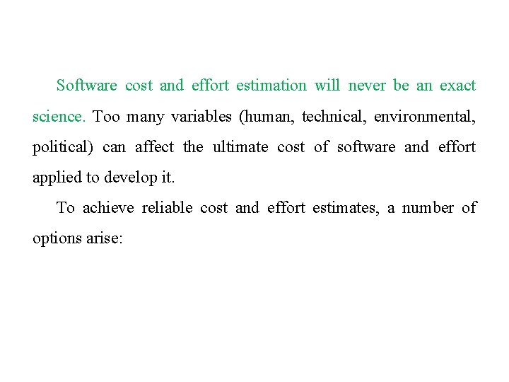 Software cost and effort estimation will never be an exact science. Too many variables