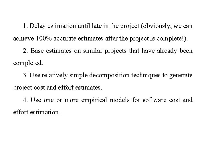1. Delay estimation until late in the project (obviously, we can achieve 100% accurate