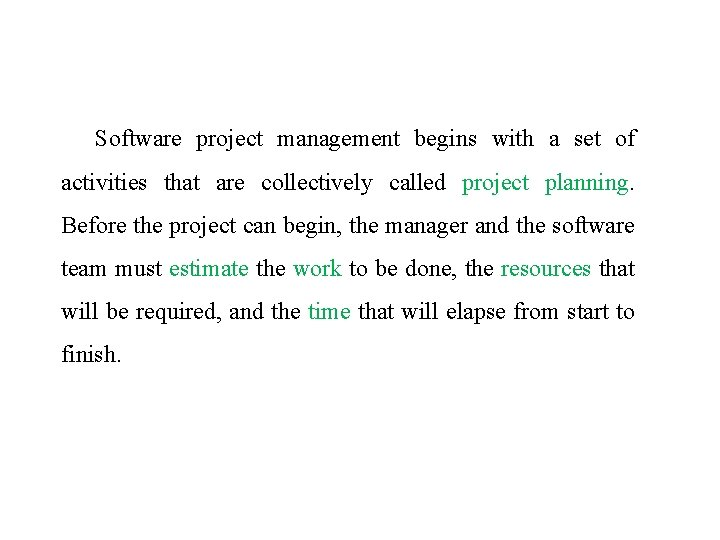 Software project management begins with a set of activities that are collectively called project