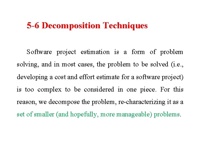 5 -6 Decomposition Techniques Software project estimation is a form of problem solving, and
