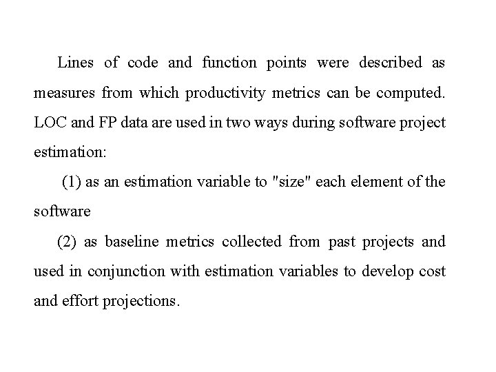 Lines of code and function points were described as measures from which productivity metrics